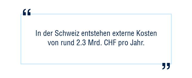 """""""In der Schweiz entstehen externe Kosten von runde 2.3 Mrd. CHF pro Jahr."""""""